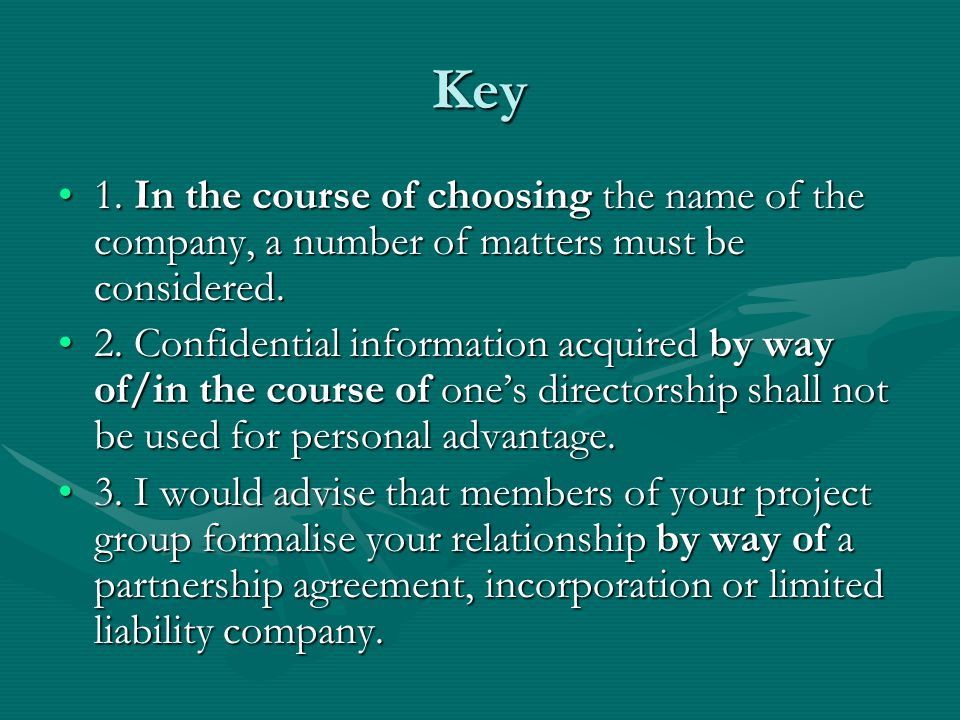 Key 1. In the course of choosing the name of the company, a number of matters must be considered.