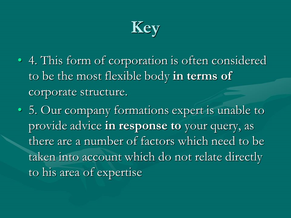 Key 4. This form of corporation is often considered to be the most flexible body in terms of corporate structure.