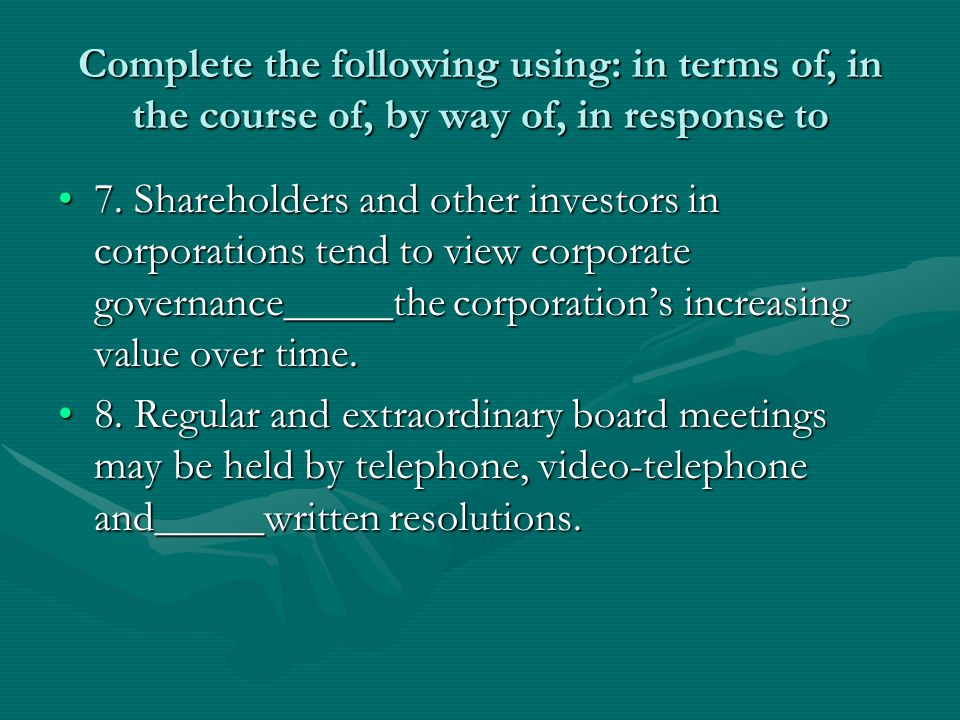 Complete the following using: in terms of, in the course of, by way of, in response to
