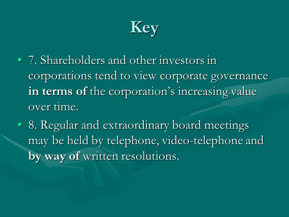 Key 7. Shareholders and other investors in corporations tend to view corporate governance in terms of the corporation's increasing value over time.