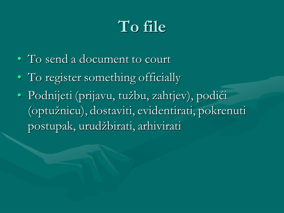 To file To send a document to court To register something officially