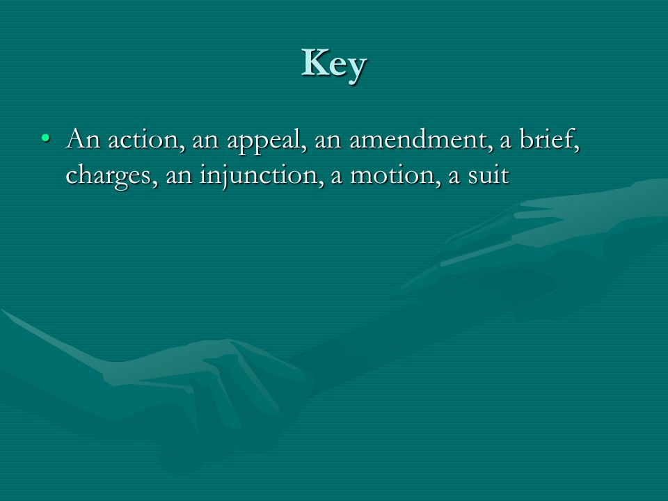 Key An action, an appeal, an amendment, a brief, charges, an injunction, a motion, a suit
