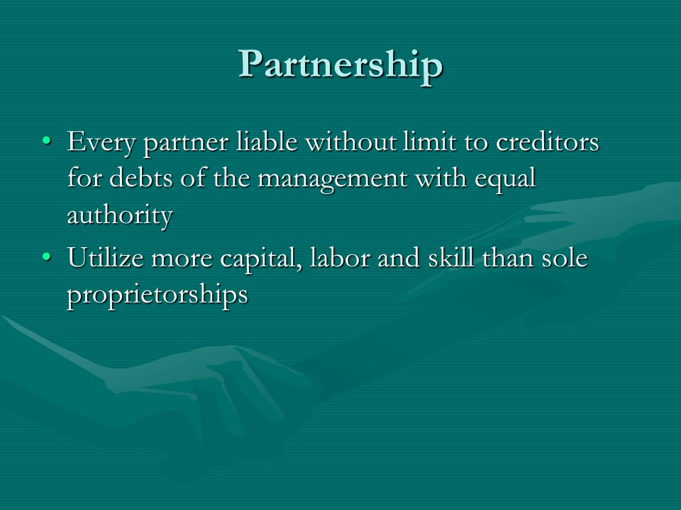Partnership Every partner liable without limit to creditors for debts of the management with equal authority.