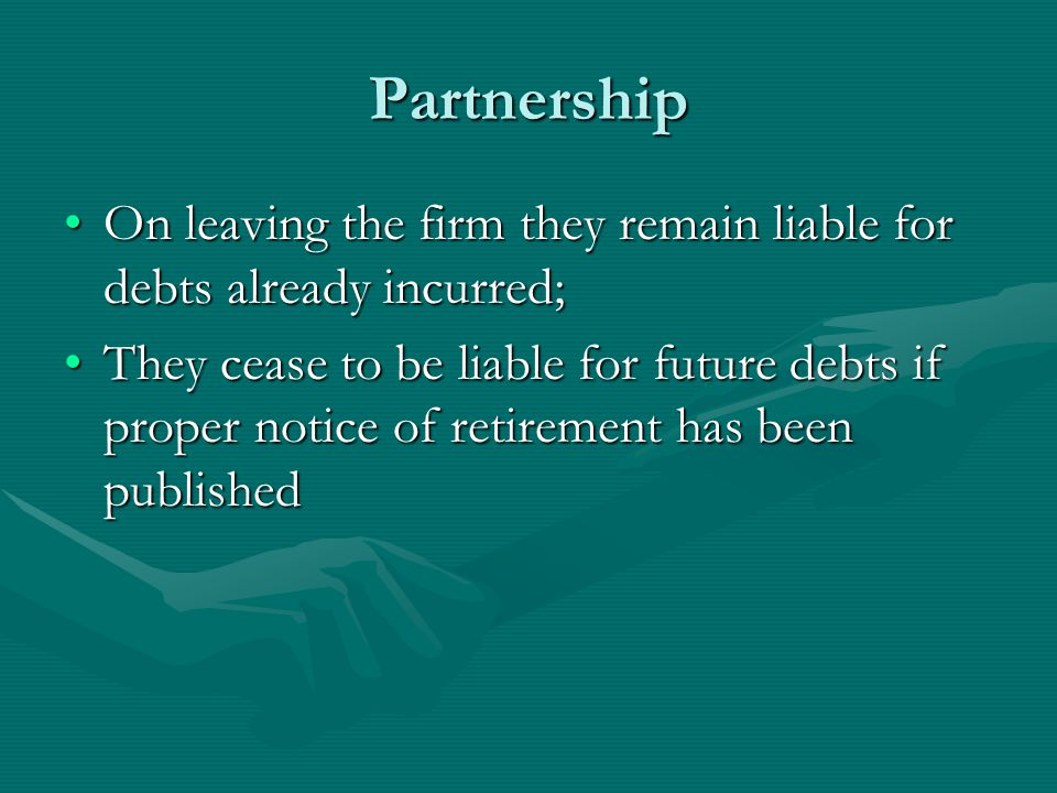 Partnership On leaving the firm they remain liable for debts already incurred;