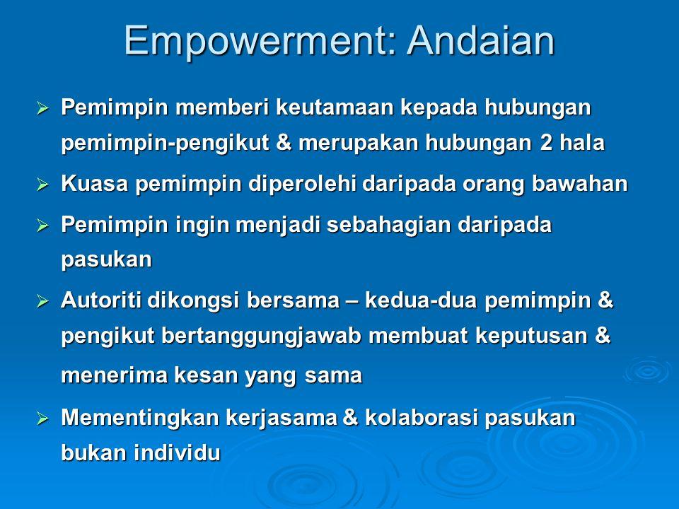 Empowerment: Andaian Pemimpin memberi keutamaan kepada hubungan pemimpin-pengikut & merupakan hubungan 2 hala.