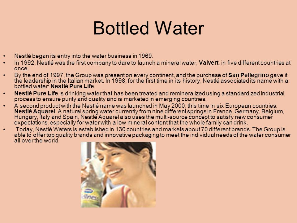Bottled Water Nestlé began its entry into the water business in 1969.