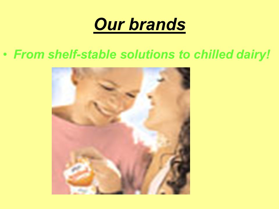 Our brands From shelf-stable solutions to chilled dairy!