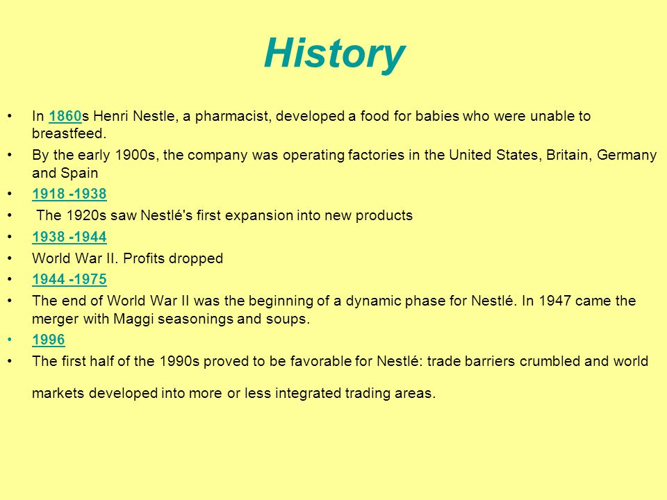 History In 1860s Henri Nestle, a pharmacist, developed a food for babies who were unable to breastfeed.