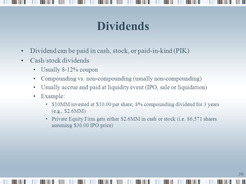 Dividends Dividend can be paid in cash, stock, or paid-in-kind (PIK)