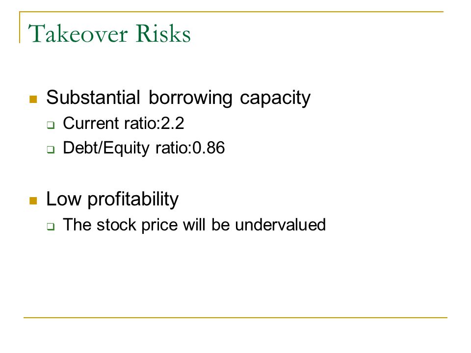 Takeover Risks Substantial borrowing capacity Low profitability
