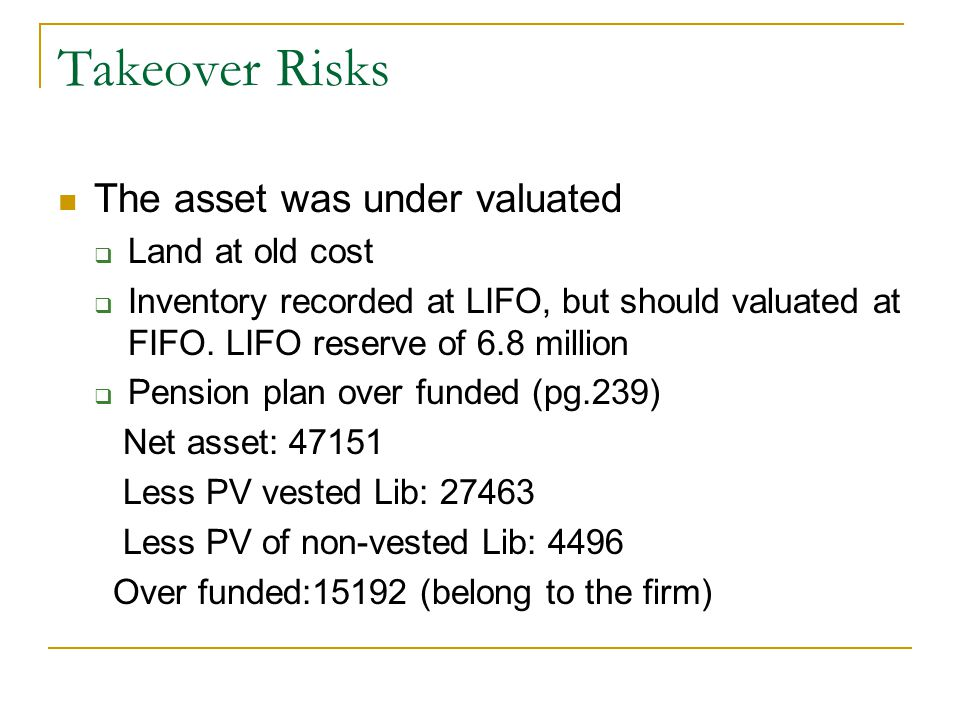 Takeover Risks The asset was under valuated Land at old cost