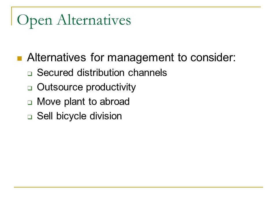 Open Alternatives Alternatives for management to consider:
