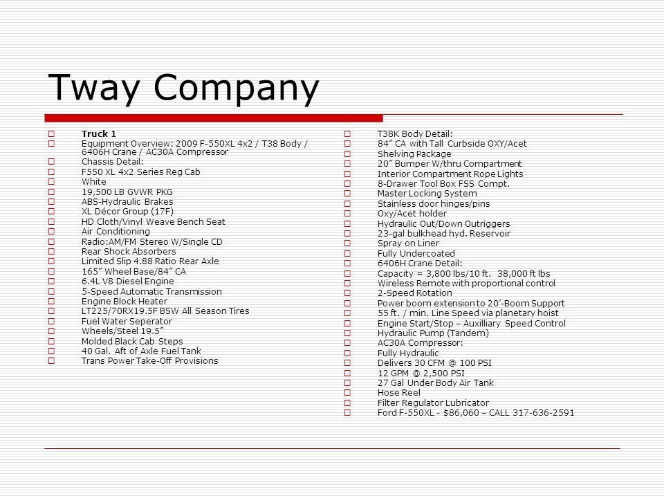 Tway Company Truck 1. Equipment Overview: 2009 F-550XL 4x2 / T38 Body / 6406H Crane / AC30A Compressor.