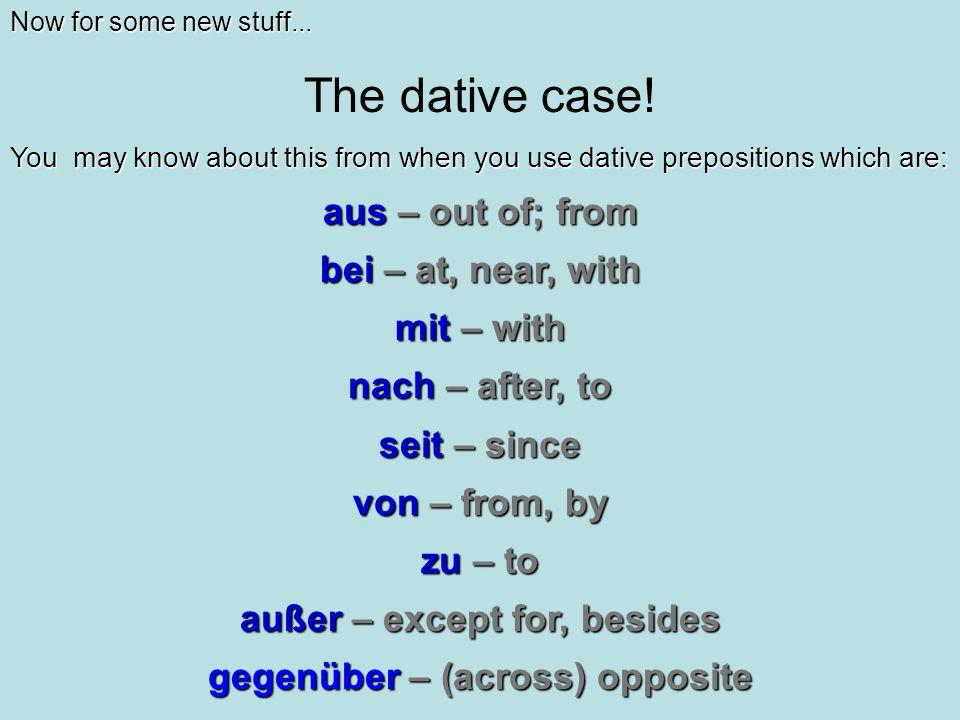 außer – except for, besides gegenüber – (across) opposite