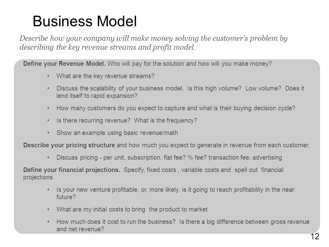 Business Model Describe how your company will make money solving the customer's problem by describing the key revenue streams and profit model.
