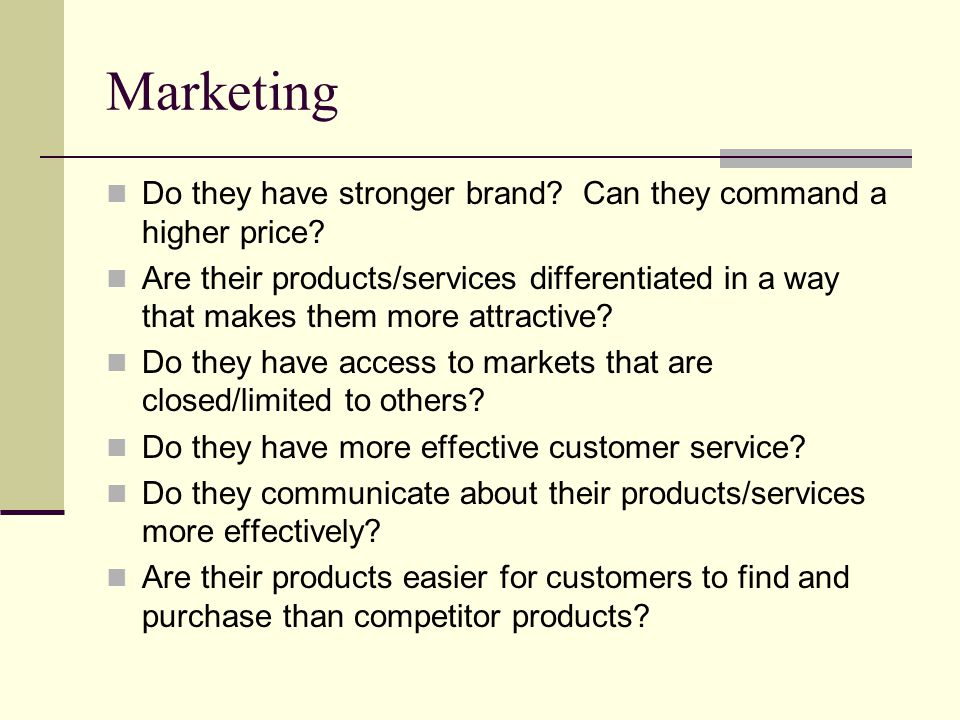 Marketing Do they have stronger brand Can they command a higher price