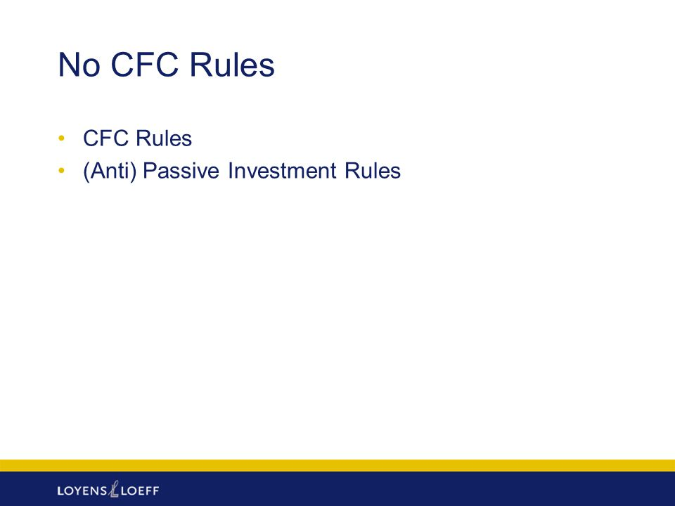 No CFC Rules CFC Rules (Anti) Passive Investment Rules