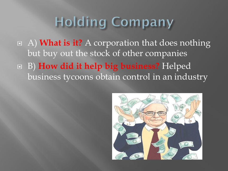 Holding Company A) What is it A corporation that does nothing but buy out the stock of other companies.