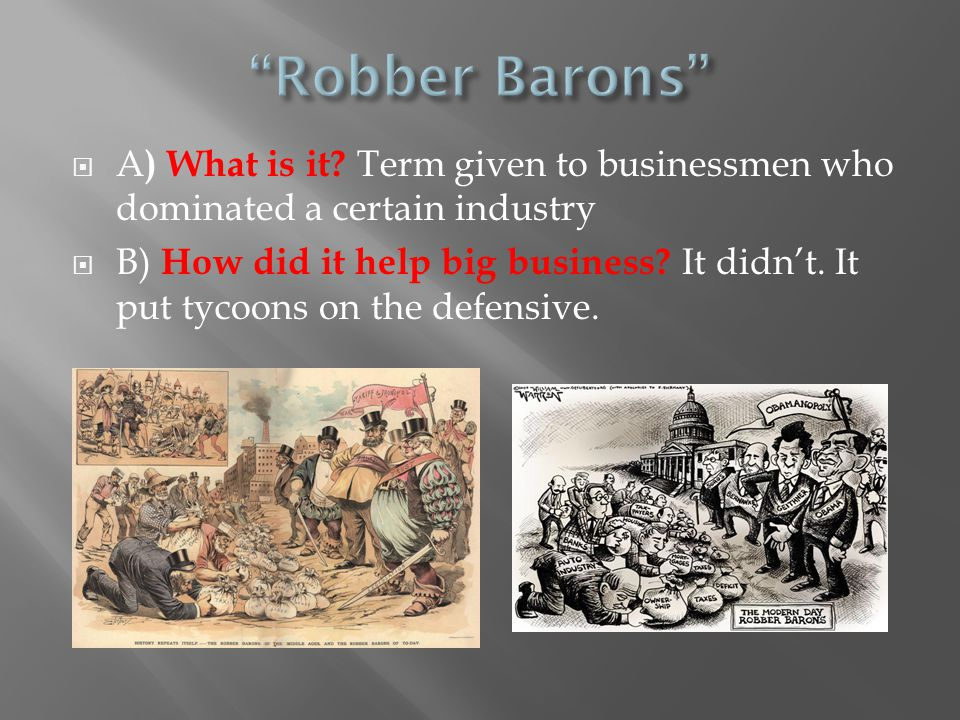 Robber Barons A) What is it Term given to businessmen who dominated a certain industry.