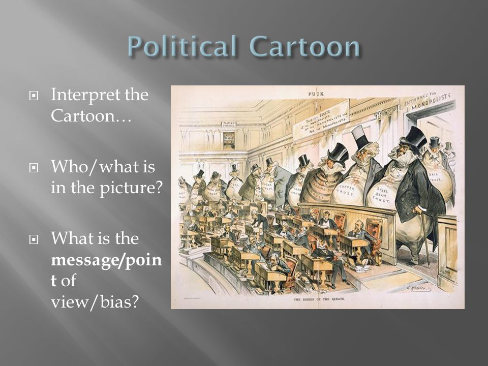 Political Cartoon Interpret the Cartoon… Who/what is in the picture