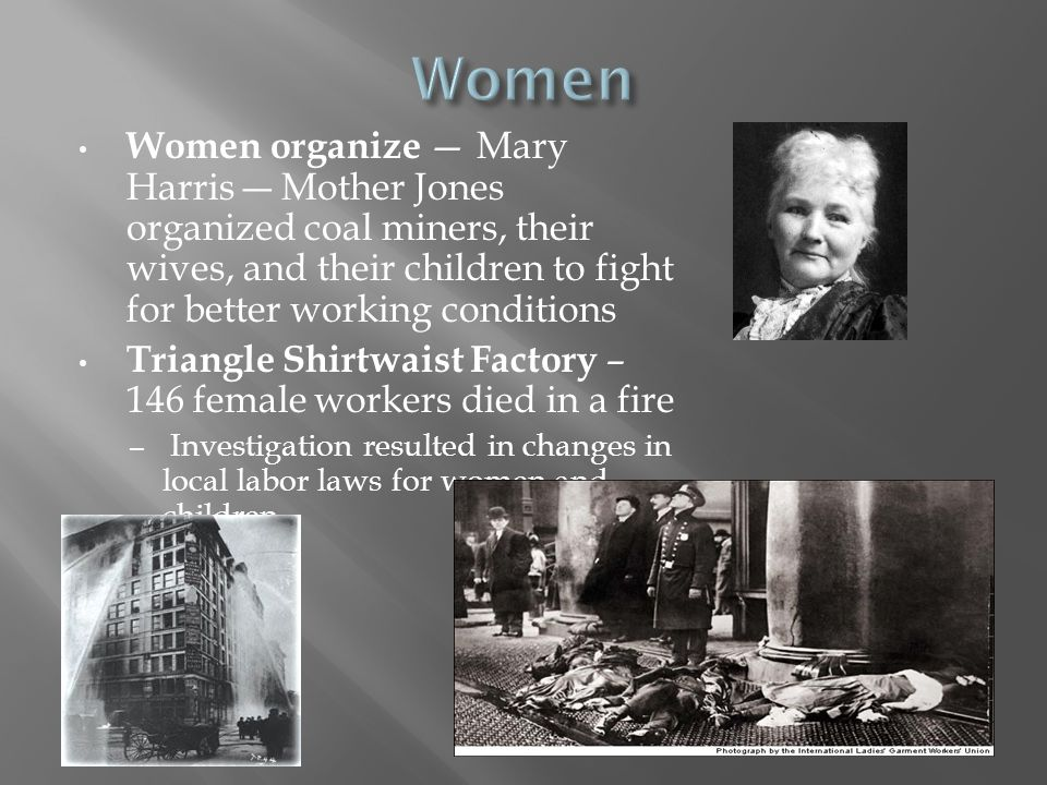 Women Women organize — Mary Harris ― Mother Jones organized coal miners, their wives, and their children to fight for better working conditions.