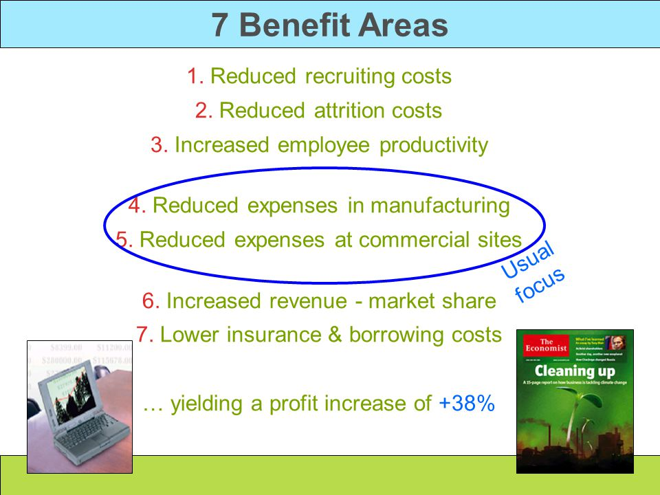 7 Benefit Areas 1. Reduced recruiting costs 2. Reduced attrition costs