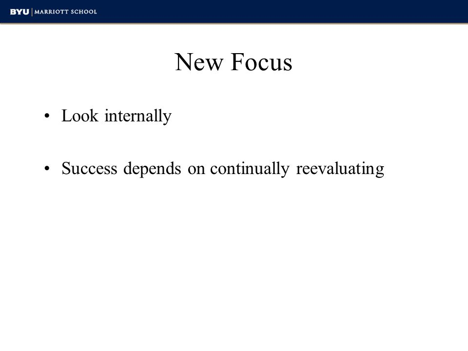 New Focus Look internally Success depends on continually reevaluating