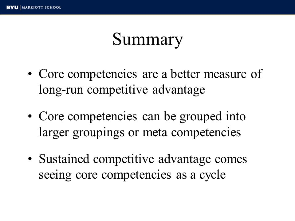 Summary Core competencies are a better measure of long-run competitive advantage.