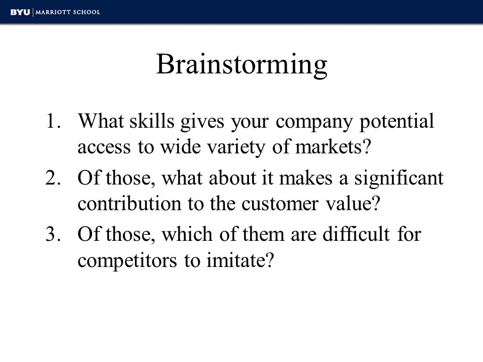 Brainstorming What skills gives your company potential access to wide variety of markets