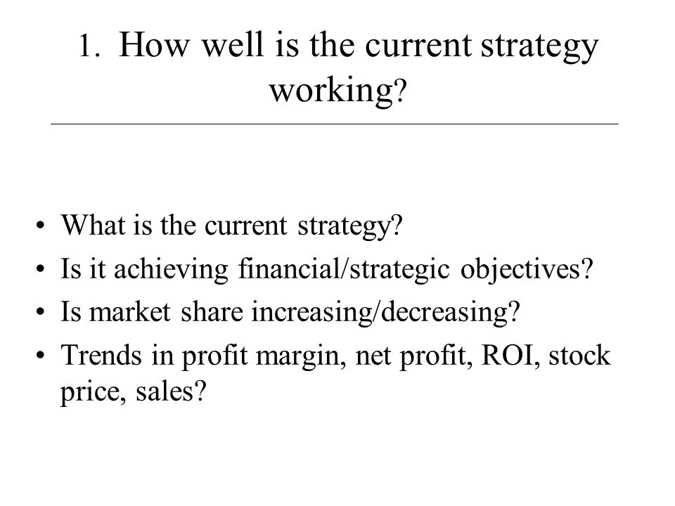 1. How well is the current strategy working