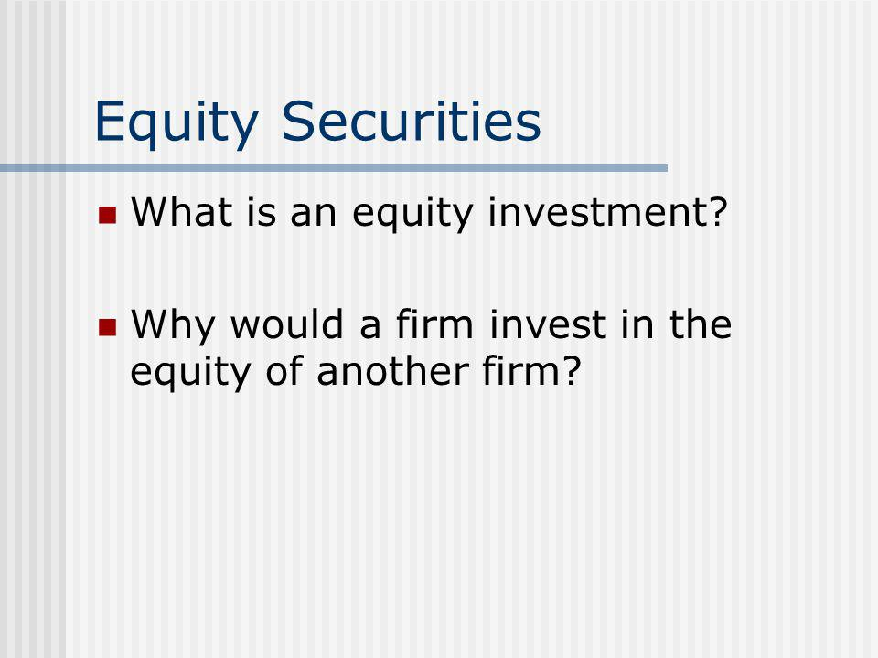 Equity Securities What is an equity investment