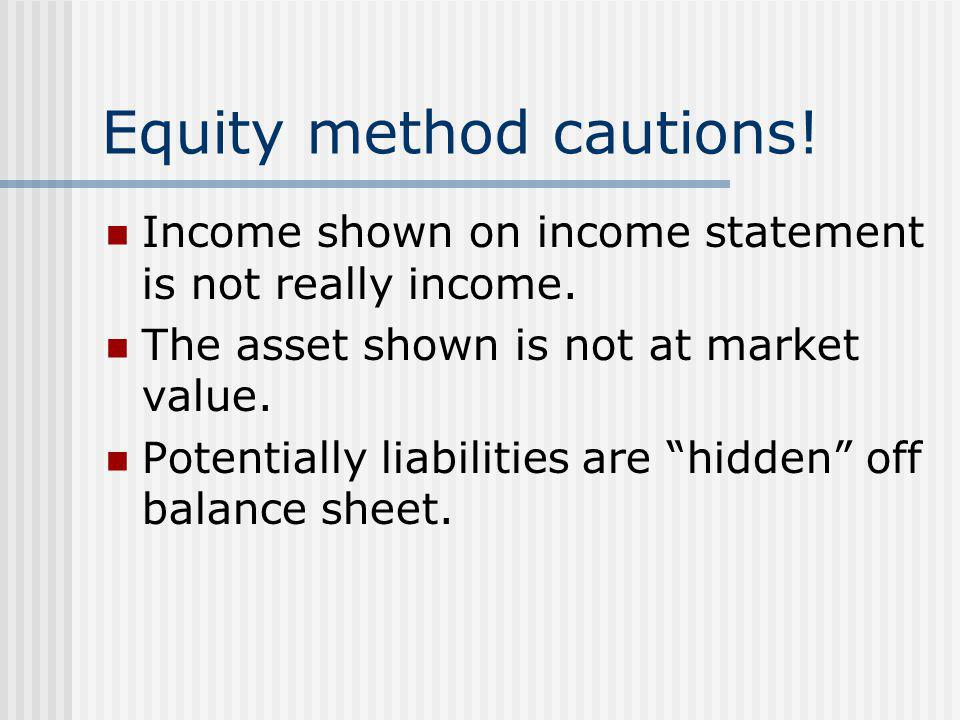 Equity method cautions!