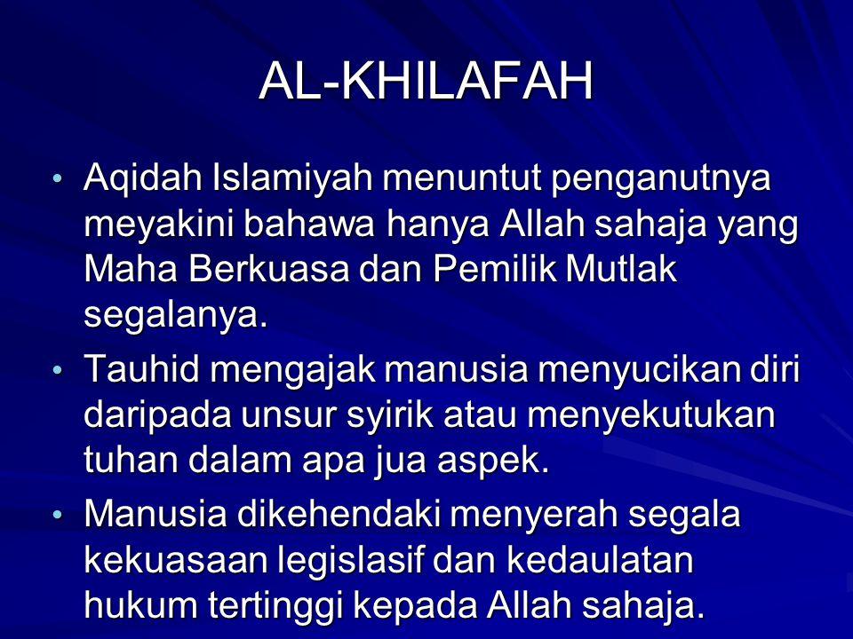 AL-KHILAFAH Aqidah Islamiyah menuntut penganutnya meyakini bahawa hanya Allah sahaja yang Maha Berkuasa dan Pemilik Mutlak segalanya.