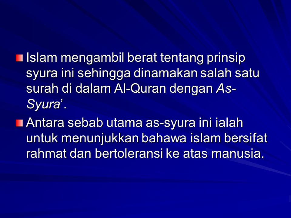 Islam mengambil berat tentang prinsip syura ini sehingga dinamakan salah satu surah di dalam Al-Quran dengan As-Syura'.