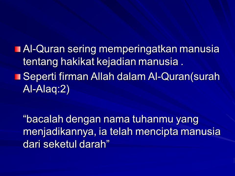 Al-Quran sering memperingatkan manusia tentang hakikat kejadian manusia .
