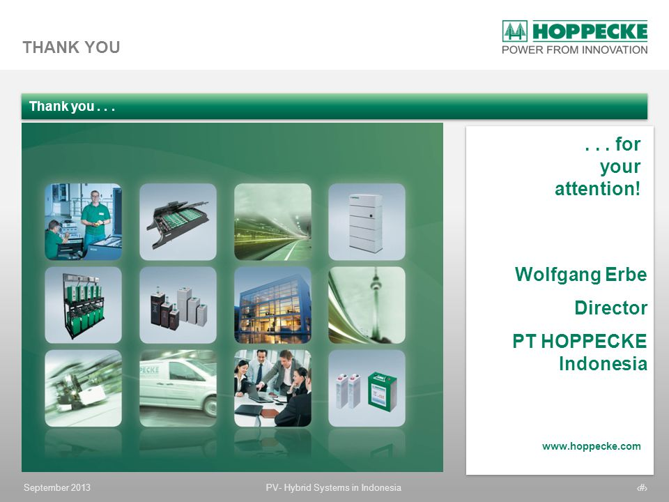 . . . for your attention! Wolfgang Erbe Director PT HOPPECKE Indonesia