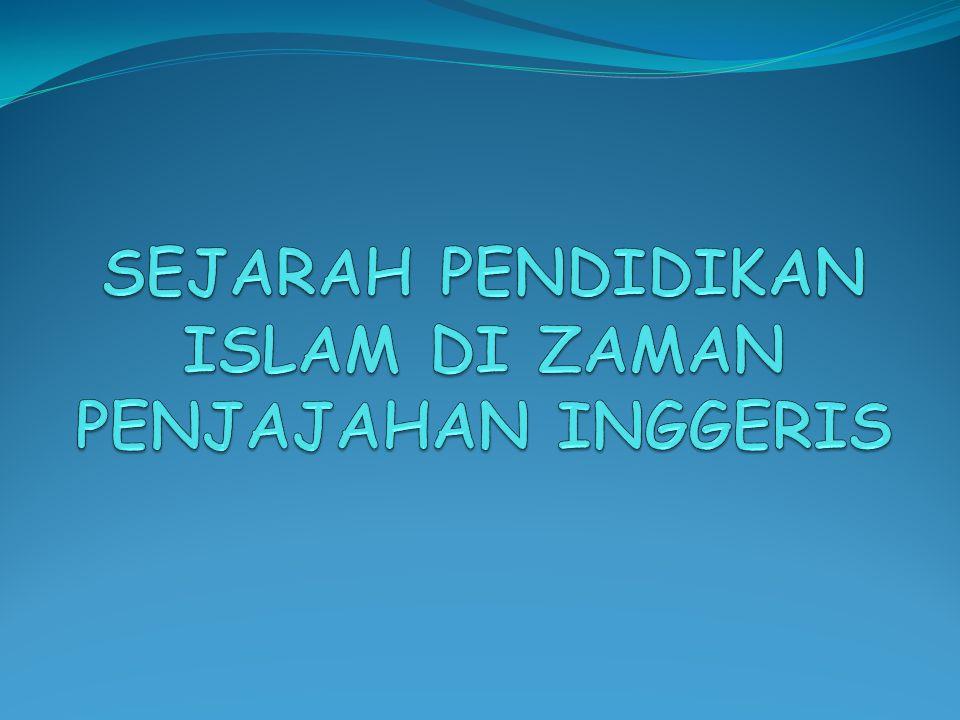 SEJARAH PENDIDIKAN ISLAM DI ZAMAN PENJAJAHAN INGGERIS