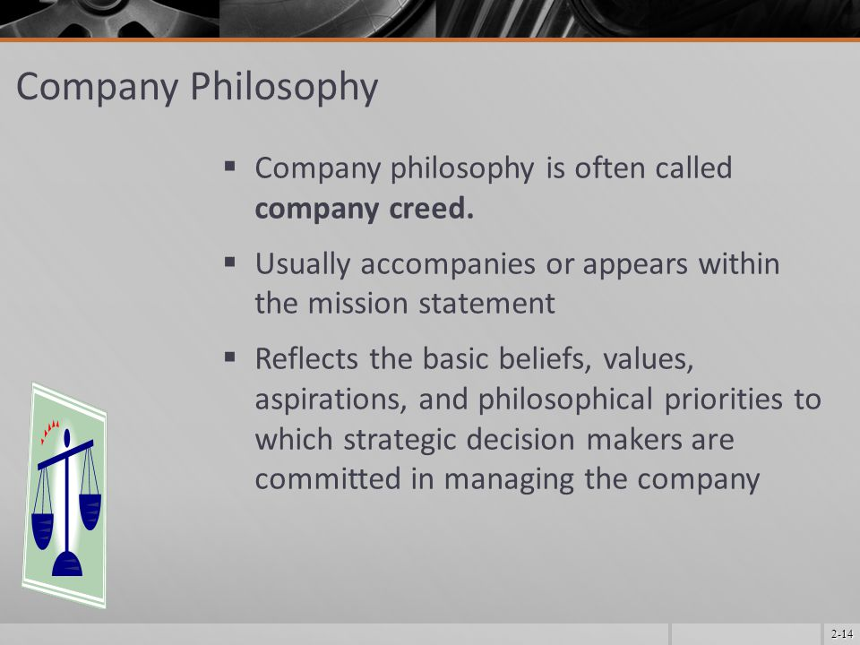Company Philosophy Company philosophy is often called company creed.