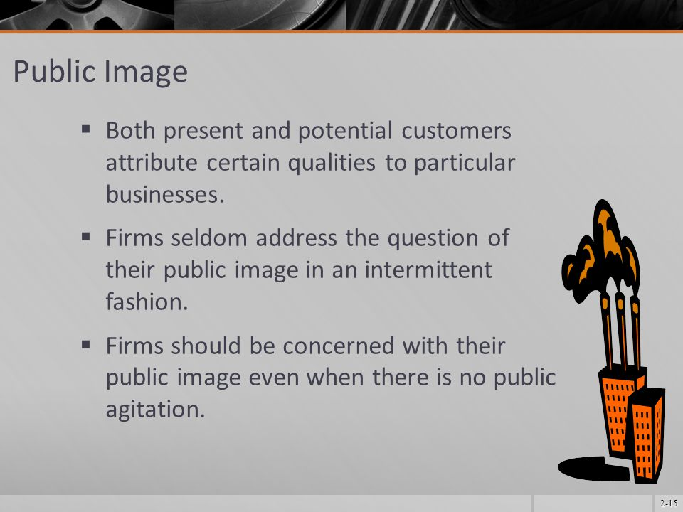 Public Image Both present and potential customers attribute certain qualities to particular businesses.