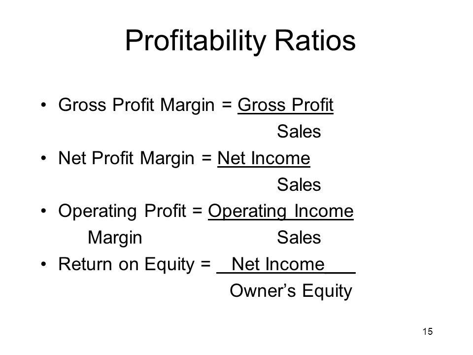 Profitability Ratios Gross Profit Margin = Gross Profit Sales