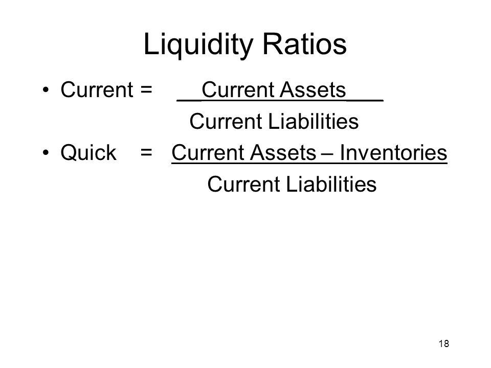 Liquidity Ratios Current = __Current Assets___ Current Liabilities