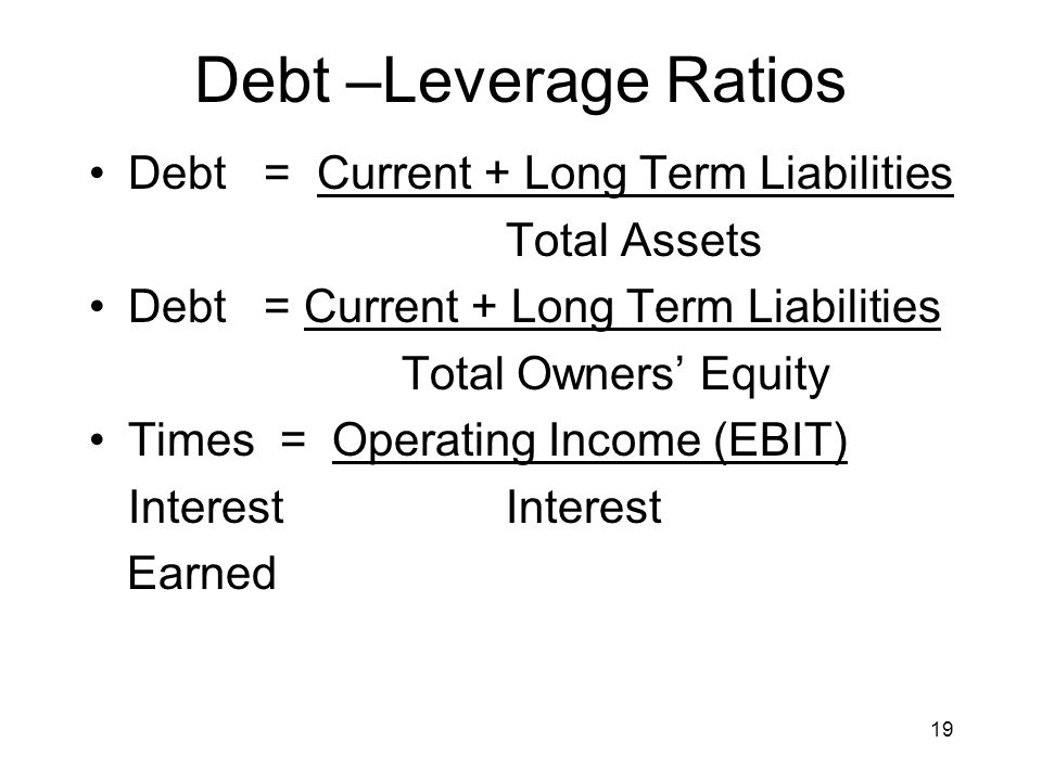 Debt –Leverage Ratios Debt = Current + Long Term Liabilities