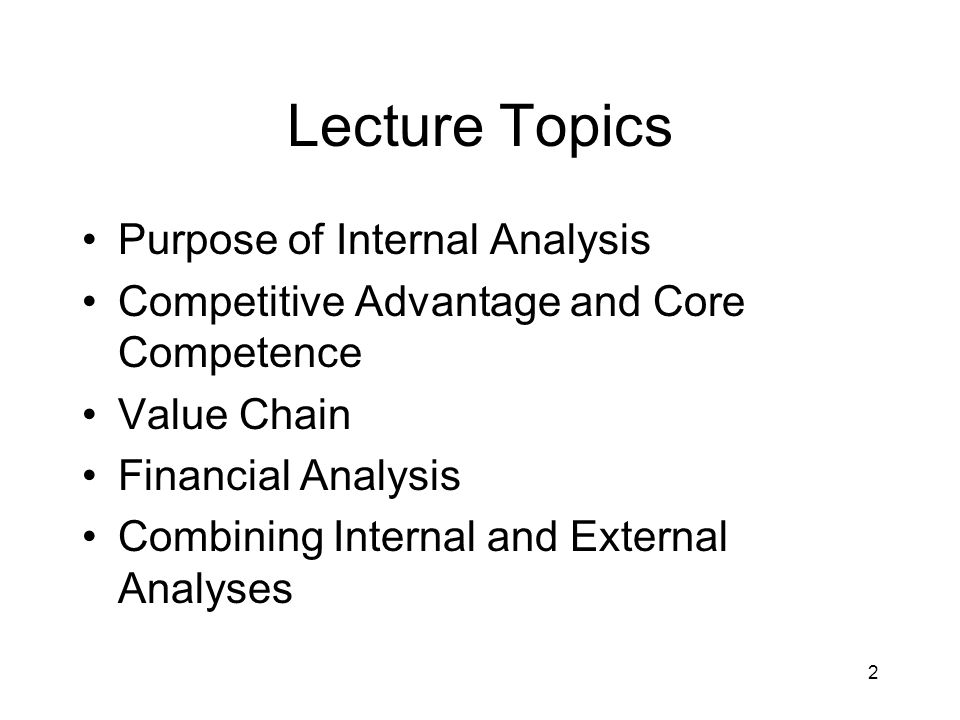 Lecture Topics Purpose of Internal Analysis