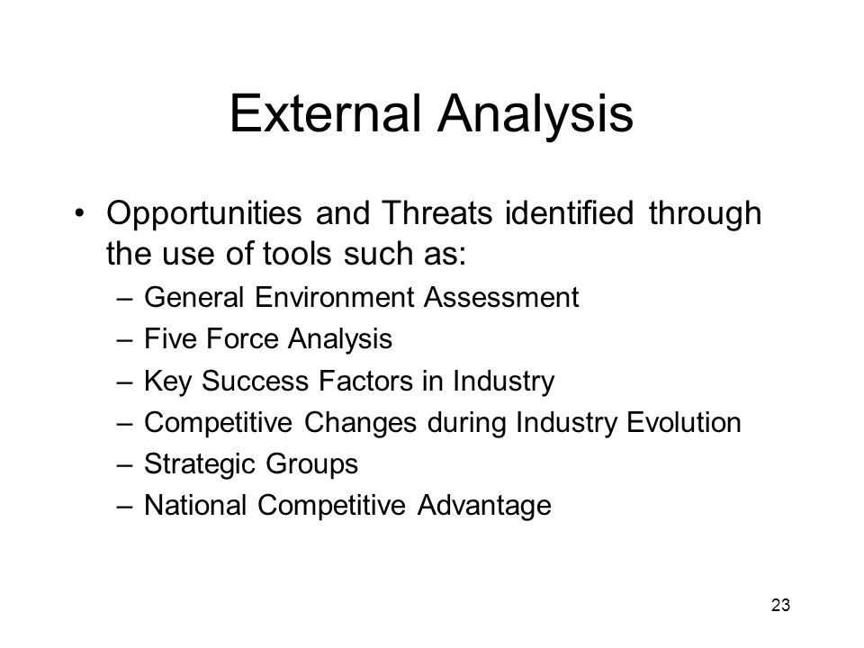External Analysis Opportunities and Threats identified through the use of tools such as: General Environment Assessment.