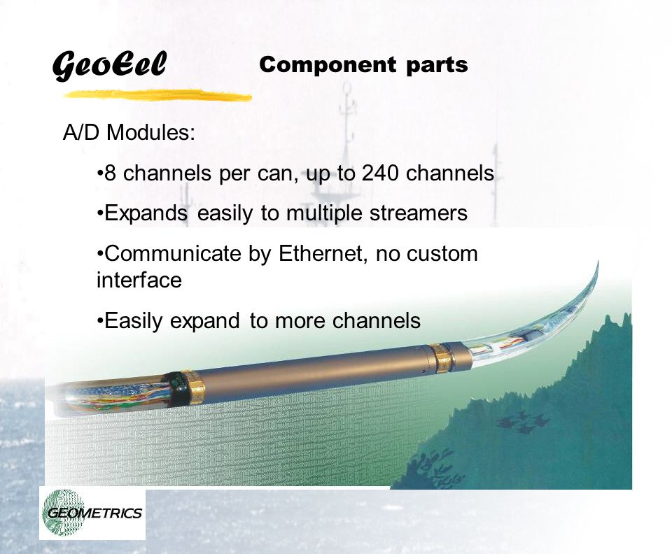 Component parts A/D Modules: 8 channels per can, up to 240 channels. Expands easily to multiple streamers.