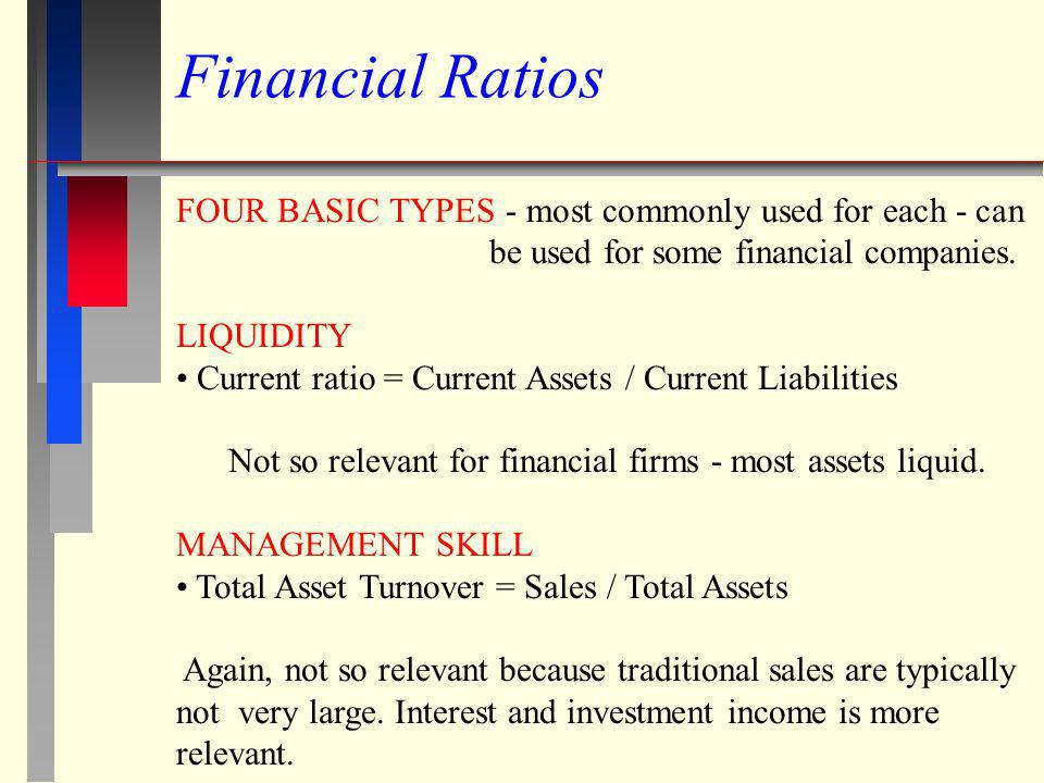 Financial Ratios FOUR BASIC TYPES - most commonly used for each - can be used for some financial companies.