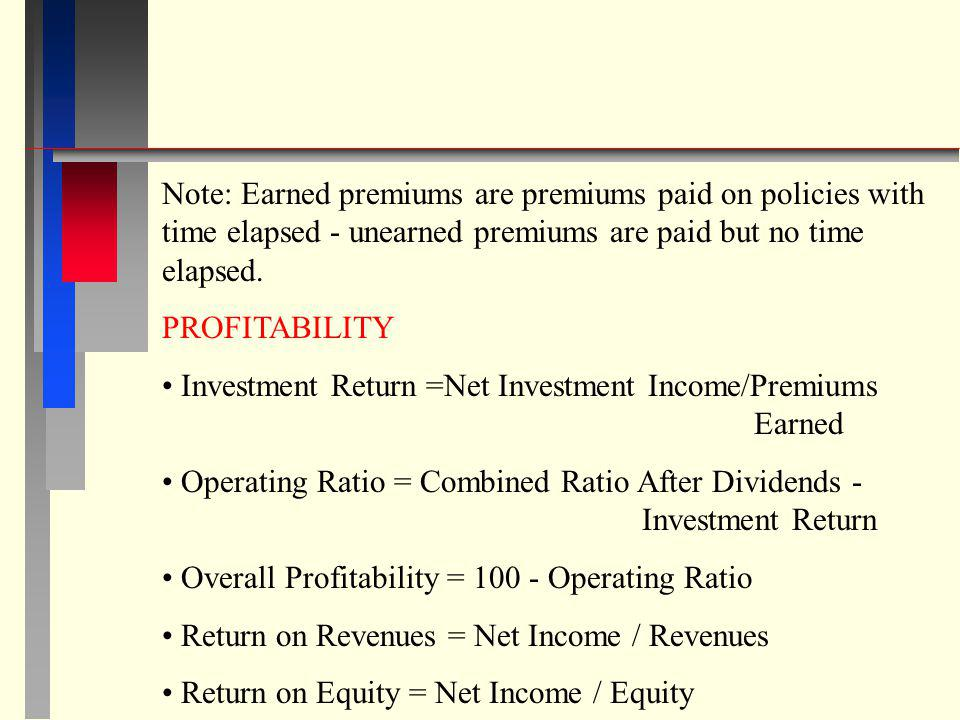 Note: Earned premiums are premiums paid on policies with time elapsed - unearned premiums are paid but no time elapsed.