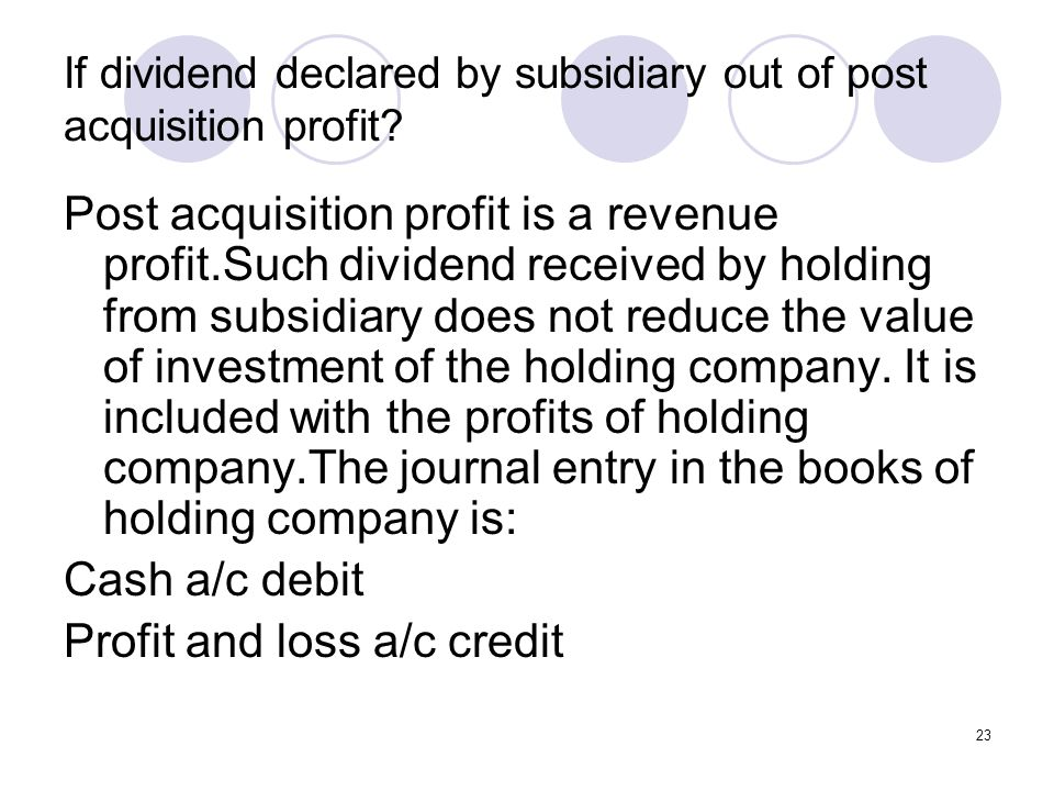 If dividend declared by subsidiary out of post acquisition profit