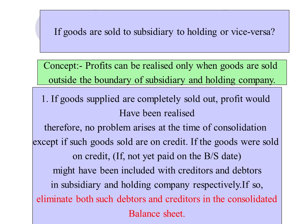 If goods are sold to subsidiary to holding or vice-versa