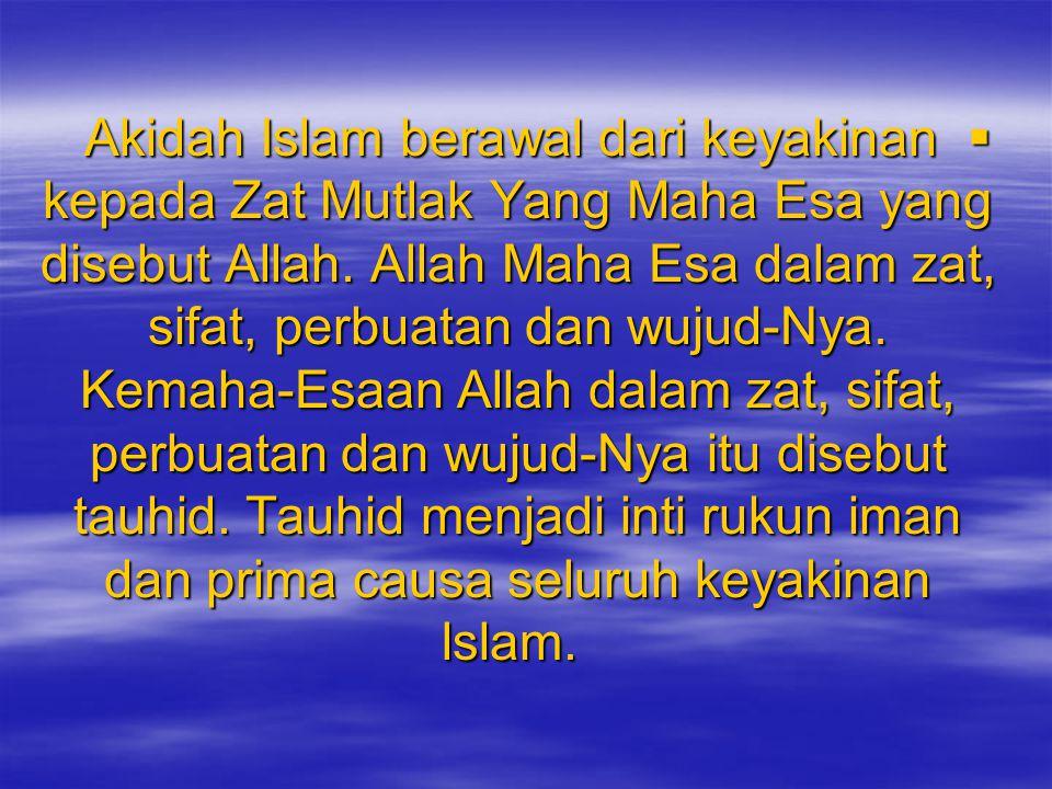 Akidah Islam berawal dari keyakinan kepada Zat Mutlak Yang Maha Esa yang disebut Allah.